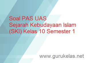 Soal PAS UAS Sejarah Kebudayaan Islam (SKI) Kelas 10 Semester 1