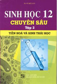 Sinh Học 12 Chuyên Sâu Tập 2: Tiến Hóa Và Sinh Thái Học