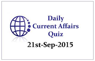Current Affairs Quiz- 21st September 2015