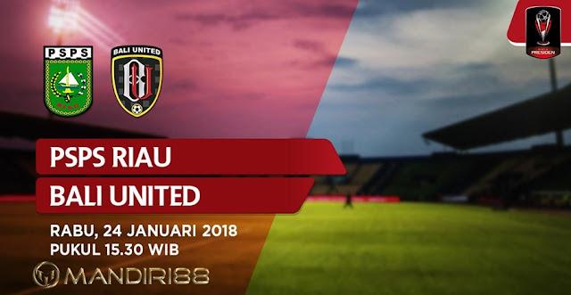 Prediksi PSPS Riau Vs Bali United , Rabu 24 January 2018 Pukul 15.30 WIB @ Indosiar