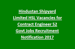 Hindustan Shipyard Limited HSL Vacancies for Contract Engineer 52 Govt Jobs Recruitment Notification 2017