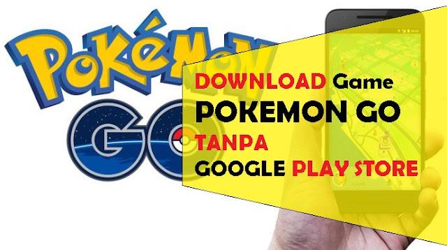 Cara Download Game Pokemon Go Tanpa Google Play