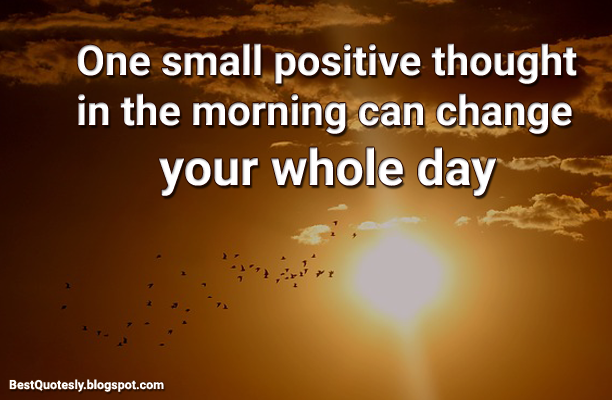 Good Morning Quotes One Small Positive Thought Best Quotesly
