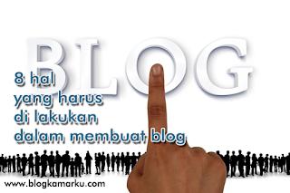 8 hal yang harus di lakukan dalam membuat blog
