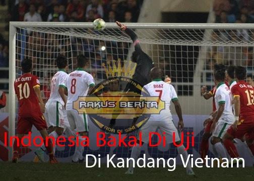 Timnas Indonesia Bakal Diuji Di Markas Vietnam
