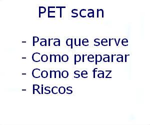 PET scan para que serve como preparar como se faz riscos