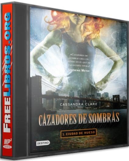 Cazadores De Sombras 1: Ciudad De Los Hueso – Cassandra Clare [AudioLibro] [Voz Humana]