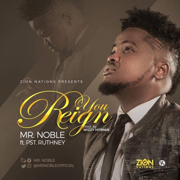 DOWNLOAD MP3: Mr Noble- You Reign ft. Pst Ruthney