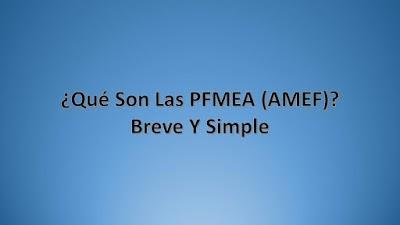 ¿Qué Son Las PFMEA (AMEF)? Breve Y Simple | Ingeniería Industrial