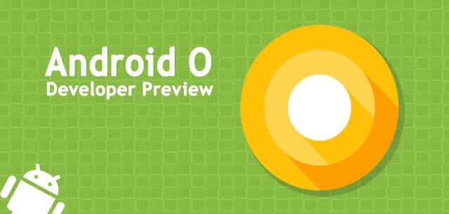 """Resmi Diperkenalkan, Ini dia Android """"O"""" dan 5 Menu Unggulan dari Android O"""