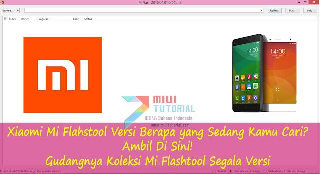 Xiaomi Mi Flahstool Versi Berapa yang Sedang Kamu Cari? Ambil Di Sini Gudangnya Koleksi Mi Flashtool Segala Versi