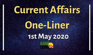 Current Affairs One-Liner: 1st May 2020