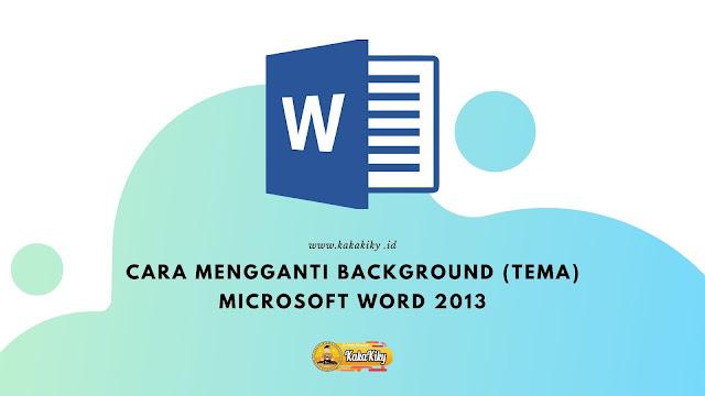 cara mengganti tema dan background microsoft word 2013