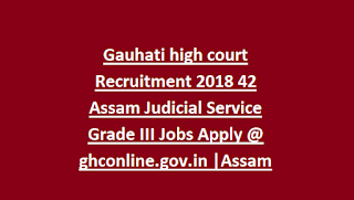 Gauhati high court Recruitment 2018 42 Assam Judicial Service Grade III Jobs Apply @ ghconline.gov.in Assam Govt Jobs