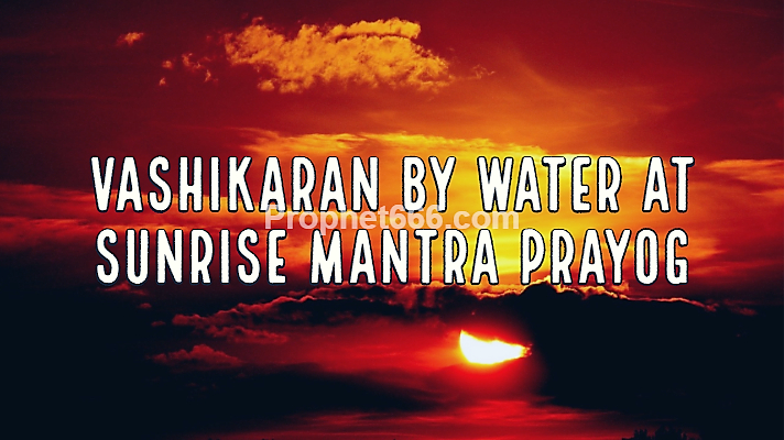 Vashikaran By Water at Sunrise Mantra Prayog |