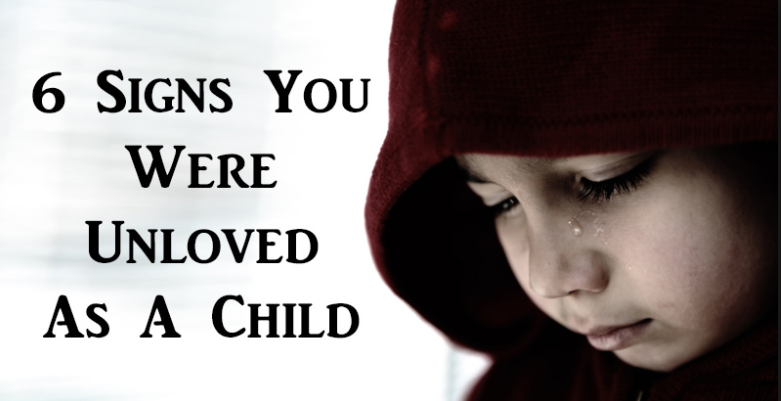 6 Signs That You Were Unloved As A Child