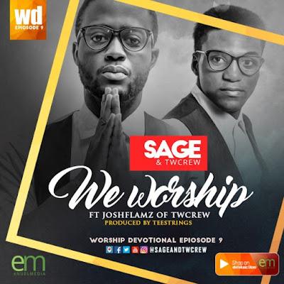 Music: Sage & Twcrew Ft. Joshflamz – We Worship