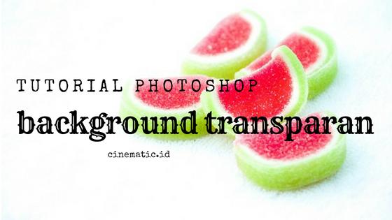 Membuat Background Foto atau Logo Transparan