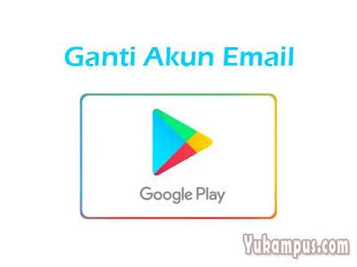 cara ganti akun email google play