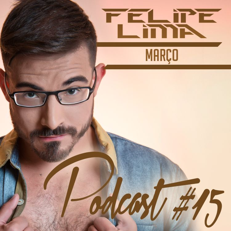 DJ Felipe Lima - Podcast #15 MARÇO 2k16