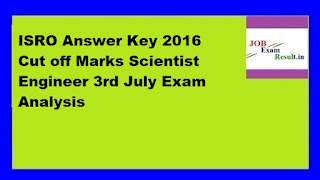 ISRO Answer Key 2016 Cut off Marks Scientist Engineer 3rd July Exam Analysis