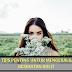 10 TIPS PENTING UNTUK MENGEKALKAN KESIHATAN KULIT