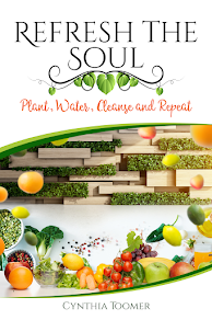 Refresh the Soul: Plant, Water, Cleanse and Repeat by Cynthia Toomer