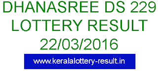 Kerala lottery result, Dhanasree Lottery result today 22-03-2016, Kerala lotteries DS 229 Dhanasree lottery result, Today's Dhanasree DS229 lottery result, Kerala lottery result DS-229, Kerala Dhanasree DS229 lottery result today 22-03-2016, Kerala lottery result, Dhanasree Lottery result, Dhanasree DS-229 lottery result, Today's Dhanasree Lottery result today, 22-03-2016 Dhanasree Lottery result, Dhanasree DS 229 lottery result