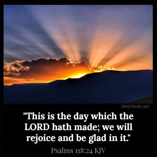 2 Timothy 2:15 Truth: Verse of the Day: Psalms 118:24 KJV