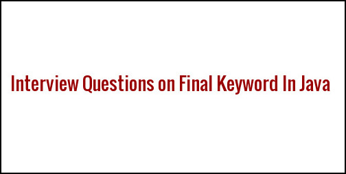 Interview Questions on Final Keyword In Java