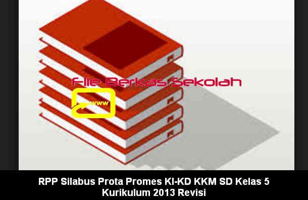 RPP Silabus Prota Promes KI-KD KKM SD Kelas 5 Kurikulum 2013 Revisi Lengkap