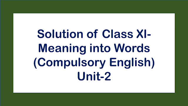 Solution of Class XI- Meaning Into Words (Compulsory English)- Unit 2