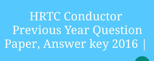 HRTC Conductor Previous Year Question Paper, Answer key 2016 |