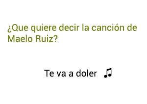 Significado de la canción Te Va tDoler Maelo Ruiz.