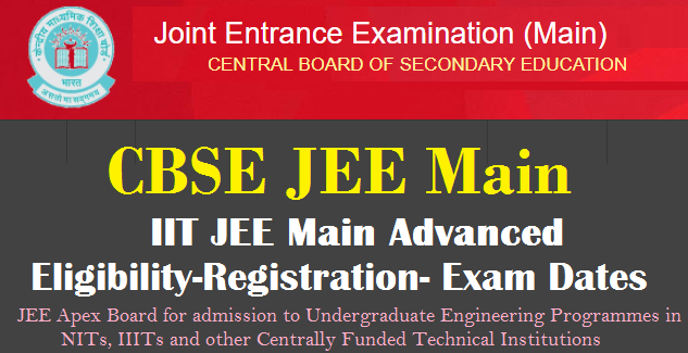 MHRD CBSE IIT JEE Main Advanced 2018 Eligibility Registration Exam Dates @jeemain.nic.in IIT JEE Main 2018 Schedule Information Bulletin