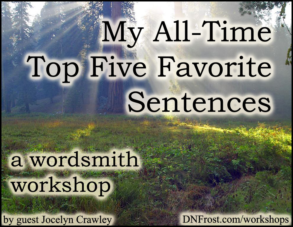 My Top 5 Favorite Sentences: unveil precision in your best work http://www.dnfrost.com/2014/11/my-all-time-top-five-favorite-sentences.html A wordsmith workshop by D.N.Frost @DNFrost13 Part 1 of a series.