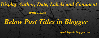 Display Author, Date, Labels and Comment with icons Below Post Titles in blogger