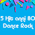 5 Hit anni 80 Dance Rock!