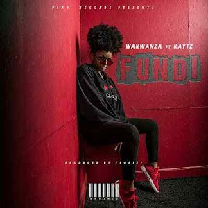 Download Mp3 | Wakwanza ft KayTz - Fundi