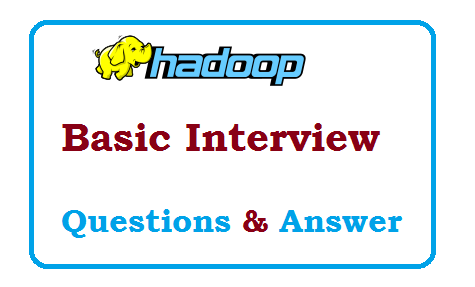 Hadoop Basic Interview Questions and Answer