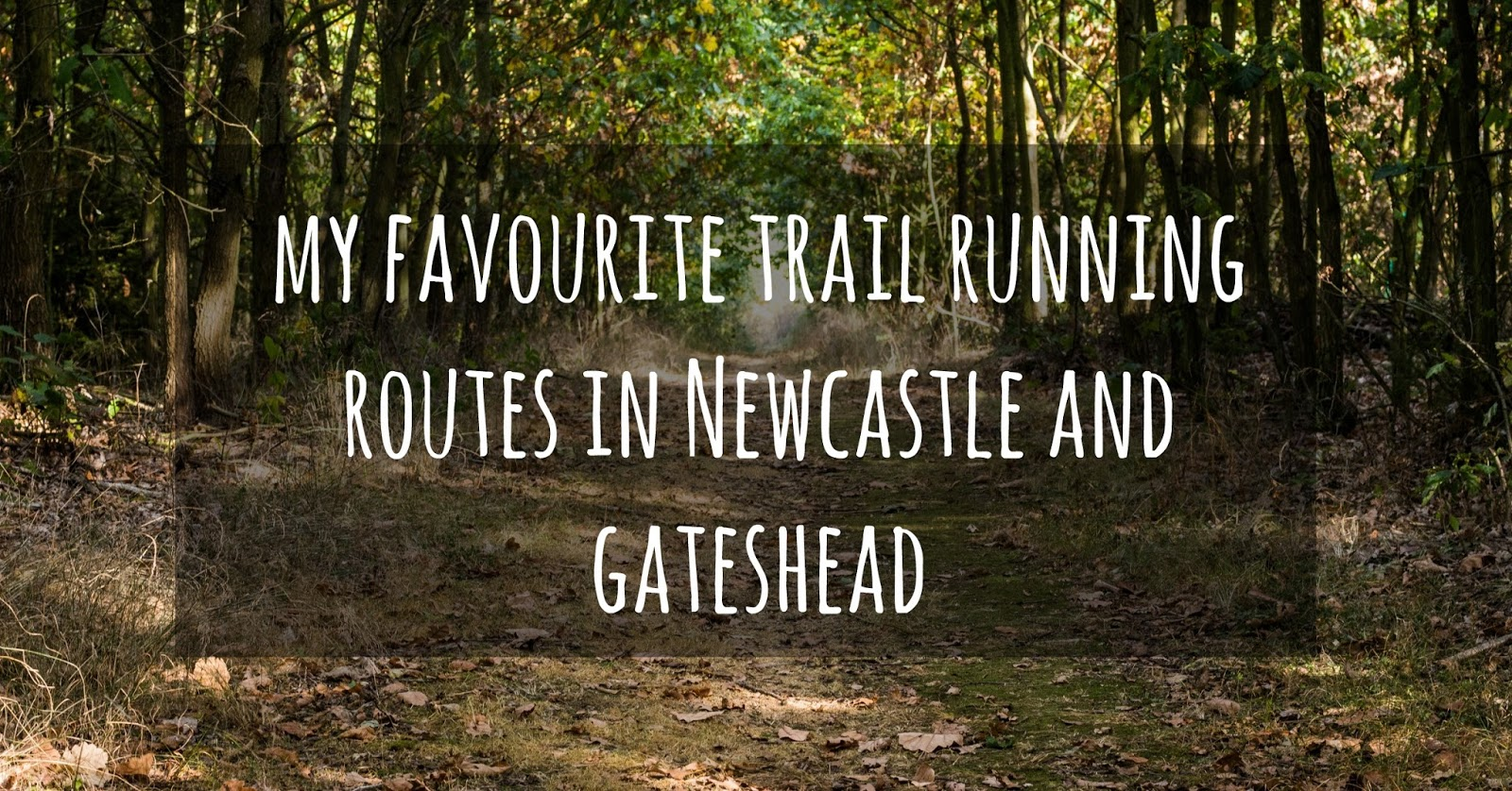 My Favourite Trail Running Routes in Newcastle and Gateshead