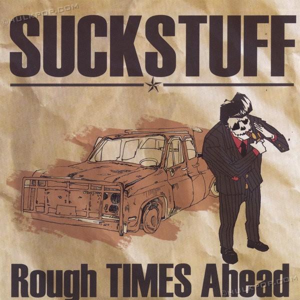 Suck Stuff – Rough Times Ahead