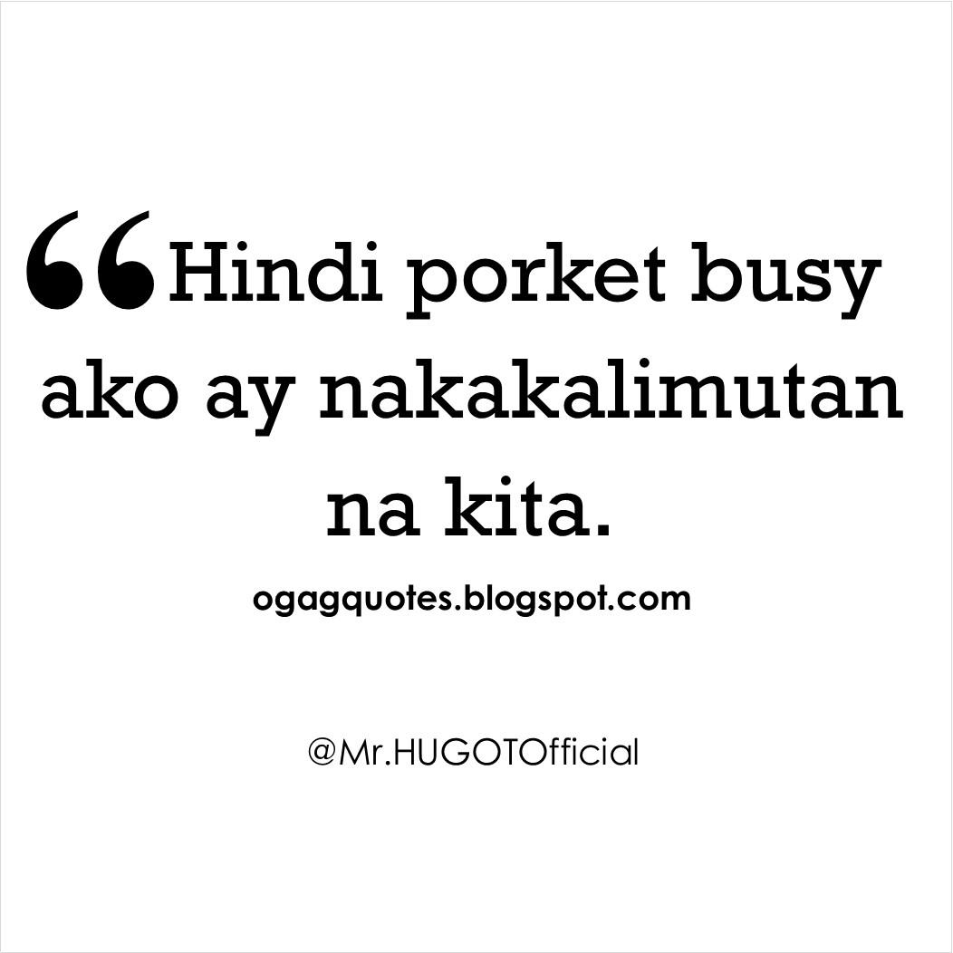 Tagalog love quotes para kay mahal mo Hindi porket busy ako ay nakalimutan na kita