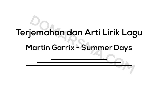Terjemahan dan Arti Lirik Lagu Martin Garrix - Summer Days