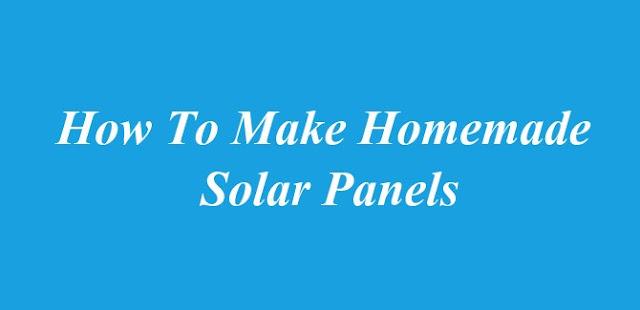 How To Make Homemade Solar Panels