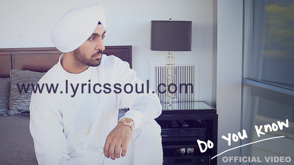 The Do You Know lyrics from 'Diljit Dosanjh', The song has been sung by Diljit Dosanjh, , . featuring Tris Dhaliwal, Diljit Dosanjh, , . The music has been composed by B Praak, , . The lyrics of Do You Know has been penned by Jaani