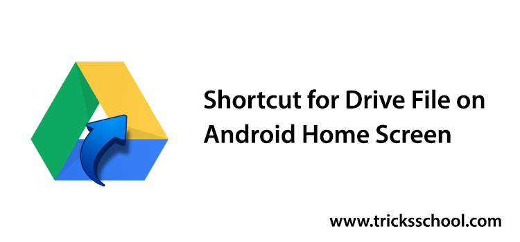 How to create the Shortcut for Google Drive File on Android Home Screen