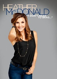 Watch Heather McDonald: I Don't Mean to Brag Online Free in HD
