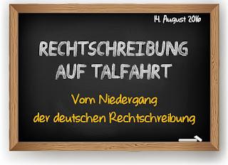 http://kavaube.blogspot.de/2016/08/rechtschreibung-auf-talfahrt.html