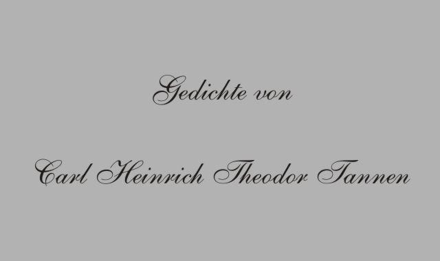Gedichte von Carl Heinrich Theodor Tannen